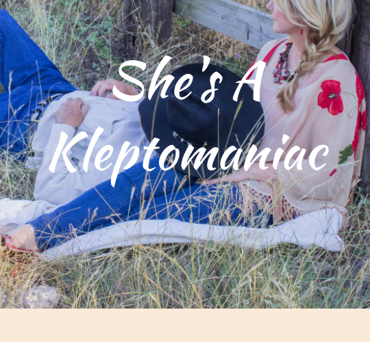 She's A Kleptomaniac