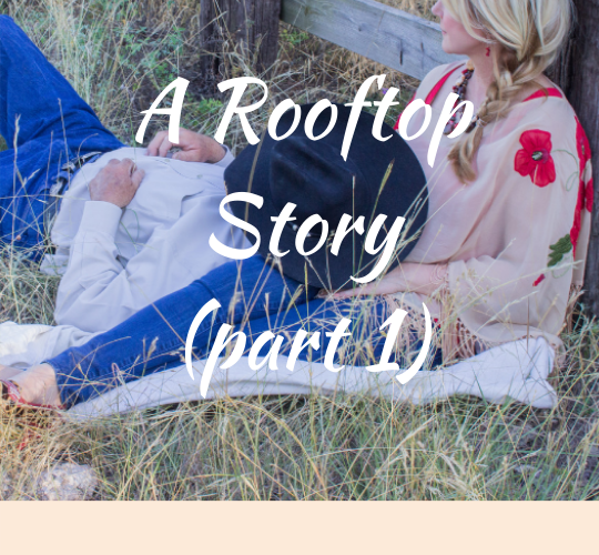 A Rooftop Story (part 1)