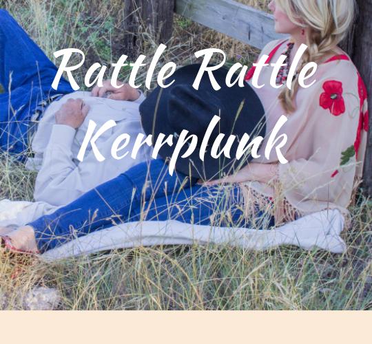 Rattle Rattle Kerrplunk