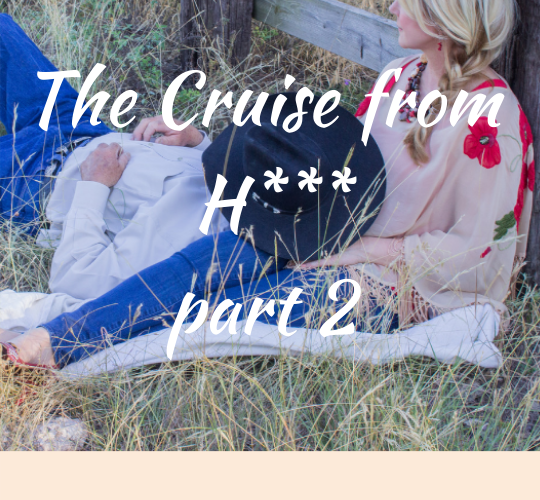 The Cruise from H*** part 2