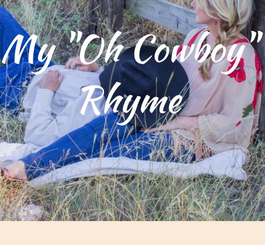 """My """"Oh Cowboy"""" Rhyme"""